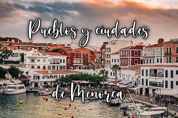 Menorca pueblos y ciudades que visitar