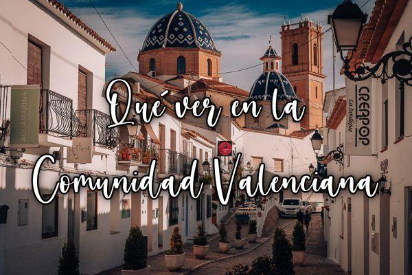 Qué ver en la Comunidad Valenciana